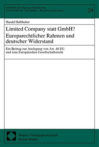Limited Company statt GmbH? Europarechtlicher Rahmen und deutscher Widerstand. Ein Beitrag zur Auslegung von Art. 48 EG und zum Europäischen Gesellschaftsrecht.