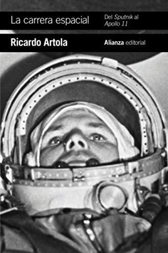 La carrera espacial: Del Sputnik al Apollo 11 (El Libro De Bolsillo - Historia) por Ricardo Artola