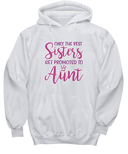 Only The Best Sisters Get Promoted To Aunt Hoodie Pregnancy Hoodie White Sister Hoodie Gift for Her S-5XL