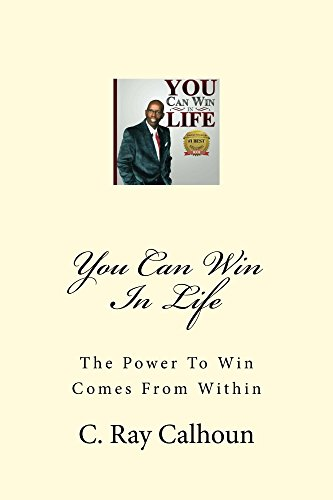You Can Win In Life: The POWER To Win Comes From WITHIN