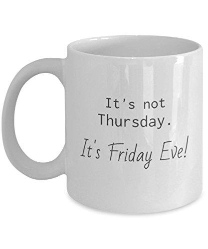 Funny Mug-Not Thursday, It's Friday Eve!-White ceramic 11oz
