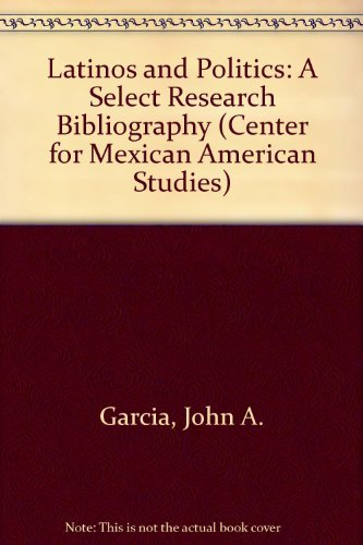 Latinos and Politics: A Select Research Bibliography (Center for Mexican American Studies)