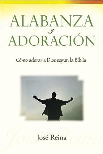 Alabanza y Adoración: Cómo adorar a Dios segun la Biblia ...