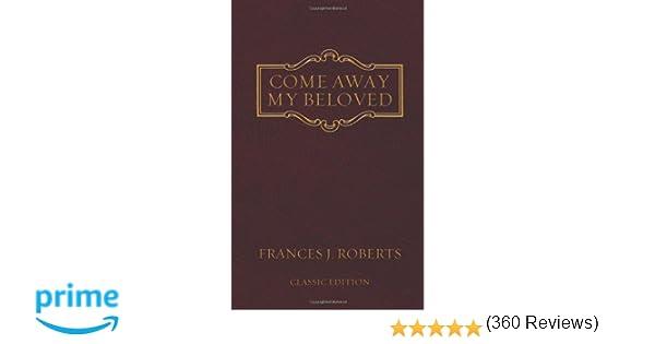 Come away my beloved original edition frances j roberts come away my beloved original edition frances j roberts 9781602601147 amazon books fandeluxe Epub