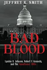 Bad Blood: Lyndon B. Johnson, Robert F. Kennedy, and the Tumultuous 1960s Paperback