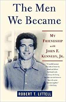 Book The Men We Became: My Friendship with John F. Kennedy, Jr.