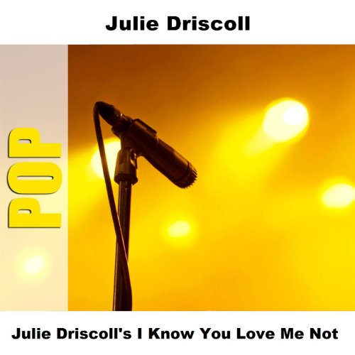 Julie Driscoll's I Know You Love Me Not