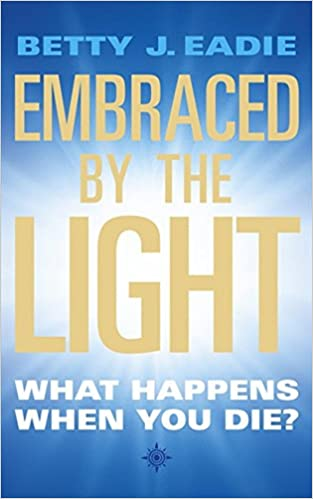 Embraced By The Light Book Enchanting Embraced By The Light What Happens When You Die Betty J Eadie
