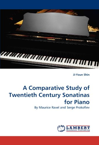 A Comparative Study of Twentieth Century Sonatinas for Piano: By Maurice Ravel and Serge Prokofiev by Ji Youn Shin