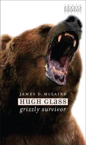 Hugh Glass  Grizzly Survivor  South Dakota Biography Series