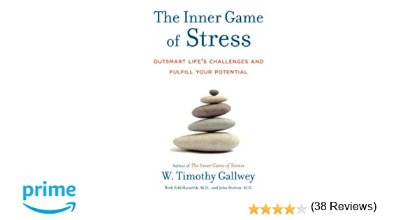 The Inner Game of Stress: Outsmart Life's Challenges and Fulfill ...