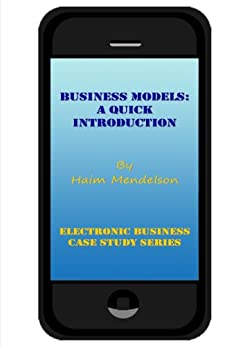Business Models: A Quick Introduction (Electronic Business Case Study Series) by [Mendelson, Haim]