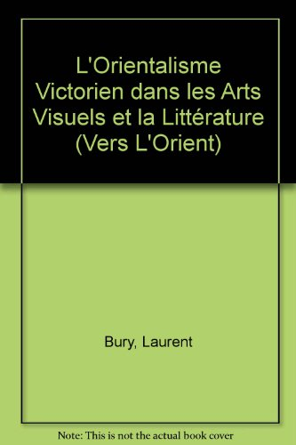 L'Orientalisme Victorien dans les Arts Visuels et la Littérature (Vers L'Orient)
