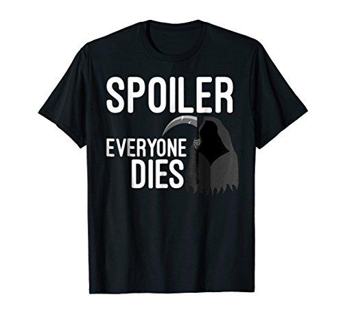 Spoiler Alert Everyone Dies Funny Graphic T-Shirt Gift ()