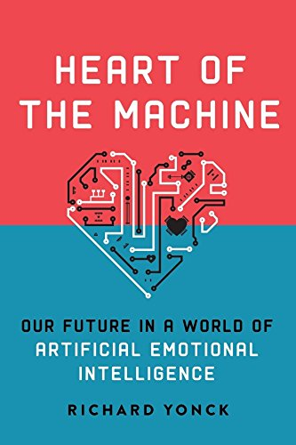 Heart of the Machine: Our Future in a World of Artificial Emotional Intelligence cover