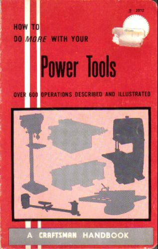 power-tools-and-how-to-use-them-how-to-do-more-with-your-power-tools-a-craftsman-handbook