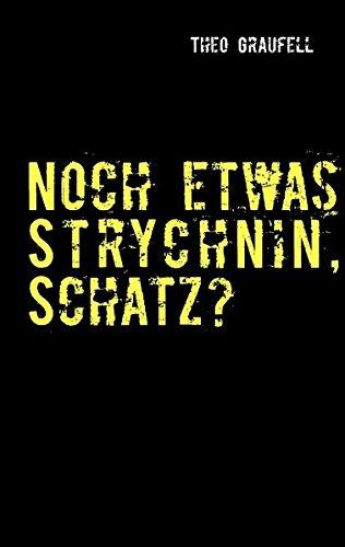 Noch etwas Strychnin, Schatz?: 39 fiese Lady-Krimis