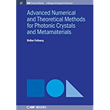 Advanced Numerical and Theoretical Methods for Photonic Crystals and Metamaterials (IOP Concise Physics Book 3)