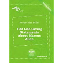 Forget the Pills! 100 Life-Giving Statements About Marcus Allen