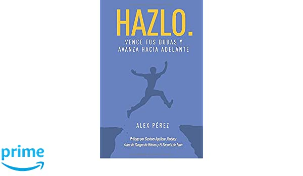 Hazlo.: Vence tus dudas y avanza hacia adelante (Spanish ...