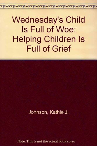 Wednesday's Child Is Full of Woe: Helping Children Is Full of Grief