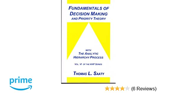 Fundamentals Of Decision Making And Priority Theory Thomas L Saaty