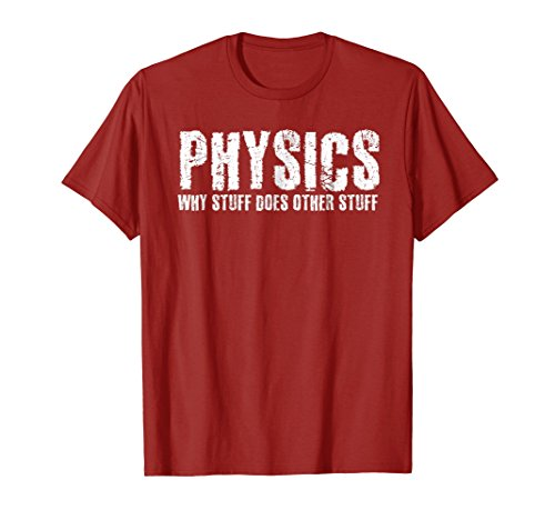 PHYSICS WHY STUFF DOES STUFF Shirt Funny Geek Nerd Gift Idea for $<!--$19.98-->