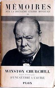 Mémoires sur la Deuxième Guerre Mondiale 01-1 - L'orage approche : D'une guerre à l'autre 1919-1939 par Winston Churchill