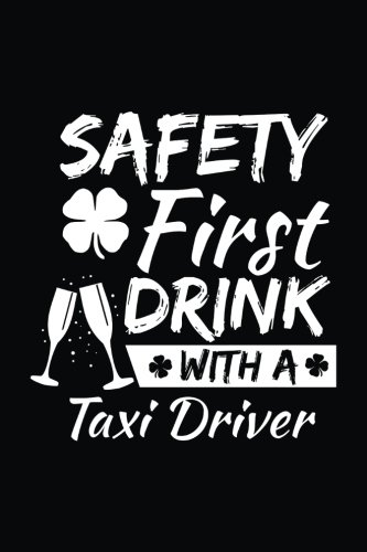 Safety First Drink With A Taxi Driver: St. Patrick's Day Journal Notebook, Blank Lined Notebook, 6 x 9 (Journals To Write In) V2 PDF