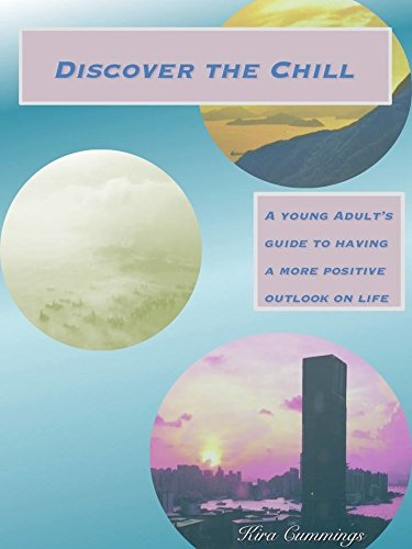 Discover the Chill: A Young Adult's Guide to Having a More Positive Outlook on Life