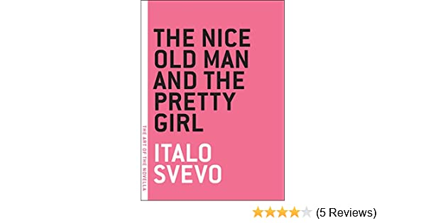 The Nice Old Man And The Pretty Girl The Art Of The Novella Italo