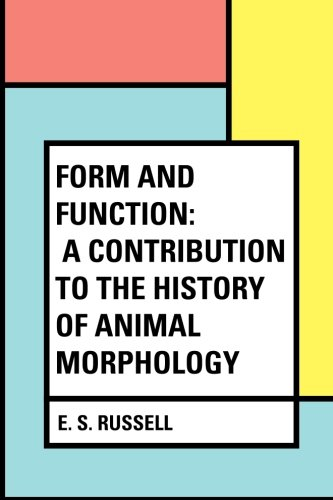 Form and Function: A Contribution to the History of Animal Morphology pdf epub