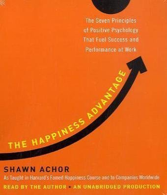By Shawn Achor - The Happiness Advantage: The Seven Principles of Positive Psychology That Fuel Success and Performance at Work (Unabridged) (8/22/10)
