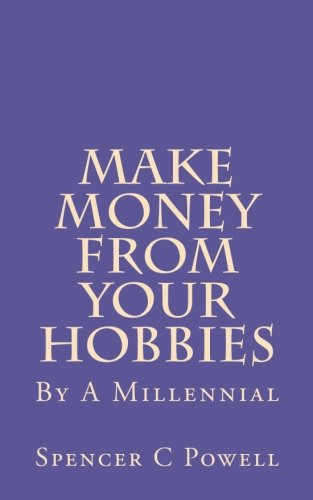 Make Money From Your Hobbies: By A Millennial
