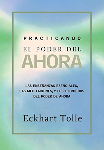 Practicando el poder de ahora: Practicing the Power of Now, Spanish-Language Edition (Spanish Edition)