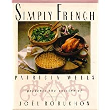 Simply French: Patricia Wells Presents the Cuisine of Joel Robuchon by Wells, Patricia (1991) Hardcover