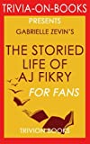 Trivia: The Storied Life of A. J. Fikry : A Novel by Gabrielle Zevin (Trivia-on-Books)