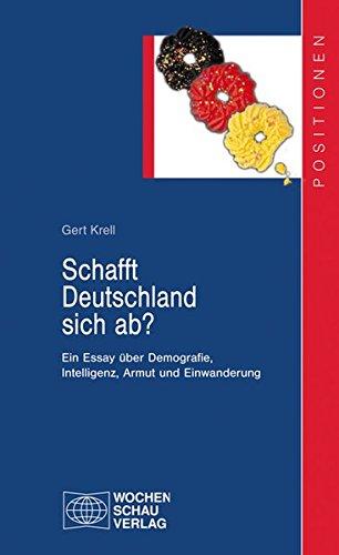Schafft Deutschland sich ab?: Ein Essay über Demografie, Intelligenz, Armut und Einwanderung (Positionen)