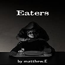 Eaters Audiobook by matthew E Narrated by Matt Guardabascio