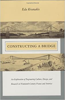 Constructing a Bridge: An Exploration of Engineering Culture, Design, and Research in Nineteenth-Century France and America (Inside Technology)