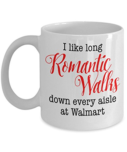 'I Like Long Romantic Walks Down Every Aisle At Walmart' - Funny White 11oz Ceramic Coffee Mug (Wal Mart Mug)