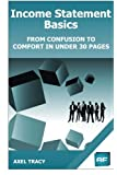 Income Statement Basics: From Confusion to Comfort in Under 30 Pages (Financial Statement Basics) (Volume 2)