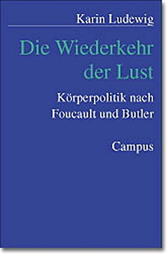 Die Wiederkehr der Lust: Körperpolitik nach Foucault und Butler