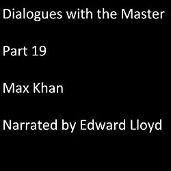 Dialogues with the Master: Part 19