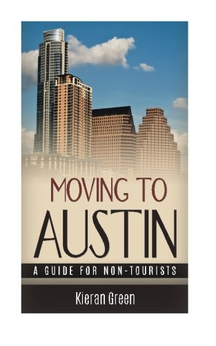 Moving to Austin: A Guide for Non-Tourists (Guides for Non-Tourists) (Volume 1)