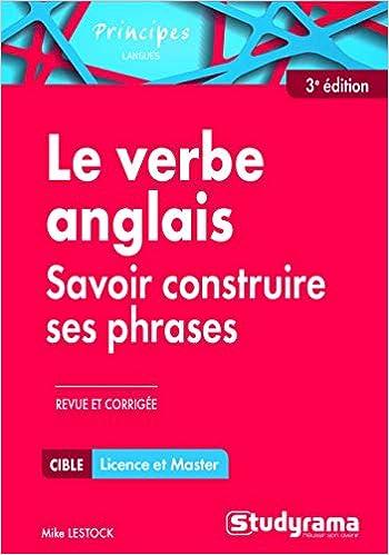 Amazon Com Le Verbe Anglais Savoir Construire Ses Phrases Principes Langues French Edition 9782759033140 Lestock Mickael Books
