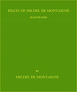 complete essays of montaigne + ebook Hhtm#link2hch0058 project gutenberg's the essays of montaigne, complete, by michel de montaigne this ebook is for the use of anyone anywhere at no cost and with almost no restrictions whatsoever you may copy it, give it away or re- use it under the terms of the project gutenberg license included.