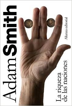 La Riqueza De Las Naciones: Libros I-ii-iii Y Selección De Los Libros Iv Y V por Carlos Rodríguez Braun