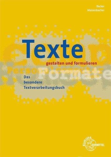 Texte gestalten und formulieren: Das besondere Textverarbeitungsbuch