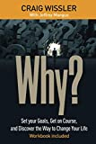 Why?: Set your Goals, Get on Course, and Discover the Way to Change Your Life